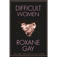 Difficult Women by Gay, Roxane, 9780802125392