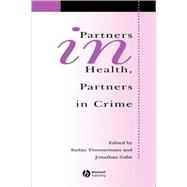 Partners in Health, Partners in Crime : Exploring the Boundaries of Criminology and Sociology of Health and Illness by Timmermans, Stefan; Gabe, Jonathan, 9781405105392