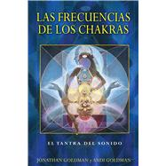 Las frecuencias de los chakras / The Frequencies of the Chakras by Goldman, Jonathan; Goldman, Andi; Soto, Ramon, 9781620555392