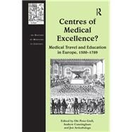 Centres of Medical Excellence?: Medical Travel and Education in Europe, 1500û1789 by Grell,Ole Peter, 9781138275393