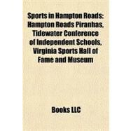 Sports in Hampton Roads : Hampton Roads Piranhas, Tidewater Conference of Independent Schools, Virginia Sports Hall of Fame and Museum by , 9781156615393