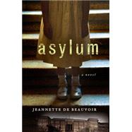 Asylum A Mystery by de Beauvoir, Jeannette, 9781250045393