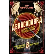 Abracadabra The Story of Magic Through the Ages by Newquist, HP; Ivanov, Aleksey & Olga, 9781250115393