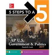 5 Steps to a 5: AP U.S. Government & Politics 2017 by Lamb, Pamela K., 9781259585395