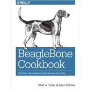 Beaglebone Cookbook: Software and Hardware Problems and Solutions by Yoder, Mark A.; Kridner, Jason, 9781491905395