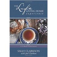 The Lifegiving Home Experience by Clarkson, Sally; Clarkson, Joel (CON), 9781496405395