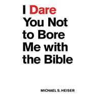 I Dare You Not to Bore Me With the Bible by Heiser, Michael S., 9781577995395