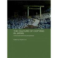 The Culture of Copying in Japan: Critical and Historical Perspectives by Cox; Rupert, 9780415545396