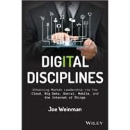 Digital Disciplines: Attaining Market Leadership Via the Cloud, Big Data, Social, Mobile, and the Internet of Things by Weinman, Joe; Wiersema, Fred, 9781118995396