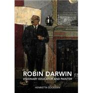 Robin Darwin: Visionary Educator and Painter by Goodden, Henrietta, 9781910065396