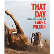 That Day by Wilson, Laura; Rohrbach, John, 9780300215397