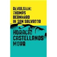 Revulsion by Moya, Horacio Castellanos; Klein, Lee, 9780811225397