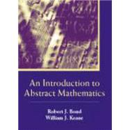 An Introduction to Abstract Mathematics by Bond, Robert J.; Keane, William J., 9781577665397
