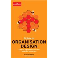 Guide to Organisation Design: Creating High-performing and Adaptable Enterprises by Stanford, Naomi; Economist, 9781610395397