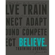 Believe Training Journal by Fleshman, Lauren; Mcgettigan-dumas Roisin, 9781937715397