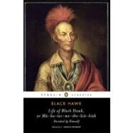 Life of Black Hawk, or Ma-ka-tai-me-she-kia-kiak : Dictated by Himself by Black, Hawk, 9780143105398