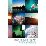 How to Read the Air by Mengestu, Dinaw, 9781594485398