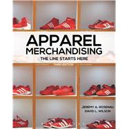 Apparel Merchandising The Line Starts Here by Rosenau, Jeremy A.; Wilson, David L., 9781609015398