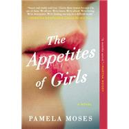 The Appetites of Girls by Moses, Pamela, 9780425275399