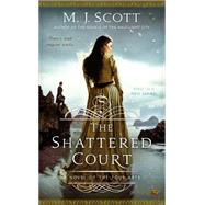 The Shattered Court by Scott, M. J., 9780451465399