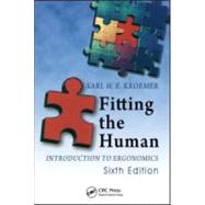 Fitting the Human: Introduction to Ergonomics, Sixth Edition by Kroemer; Karl H.E., 9781420055399