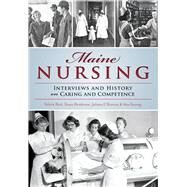 Maine Nursing by Hart, Valerie; Henderson, Susan; L'heureux, Juliana; Sossong, Ann, 9781467135399