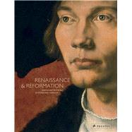 Renaissance & Reformation by Staatliche Museen Zu Berlin; Staatliche Kunstsammlungen Dresden; Baterische Staatsgemäldesammlungen München, 9783791355399
