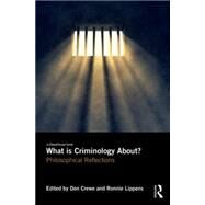 What is Criminology About?: Philosophical Reflections by Crewe; Don, 9781138025400