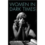 Women in Dark Times by Rose, Jacqueline, 9781408845400