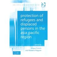 Protection of Refugees and Displaced Persons in the Asia Pacific Region by Francis,Angus, 9781409455400