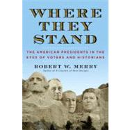 Where They Stand The American Presidents in the Eyes of Voters and Historians by Merry, Robert W., 9781451625400