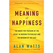 The Meaning of Happiness by Watts, Alan, 9781608685400