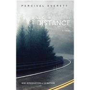 Walk Me to the Distance by Everett, Percival L., 9781611175400