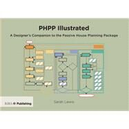 PHPP Illustrated: A Designer's Companion to the Passive House Planning Package by Lewis,Sarah, 9781859465400