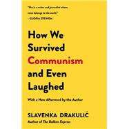 How We Survived Communism and Even Laughed by Drakulic, Slavenka, 9780060975401