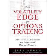The Volatility Edge in Options Trading New Technical Strategies for Investing in Unstable Markets (paperback) by Augen, Jeff, 9780133925401