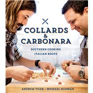 Collards & Carbonara Southern Cooking, Italian Roots by Hudman, Michael; Ticer, Andy, 9781616285401