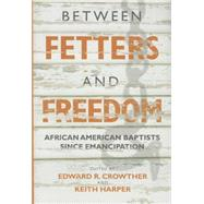 Between Fetters and Freedom by Crowther, Edward R.; Harper, Keith; Flynt, Wayne (AFT), 9780881465402