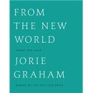From the New World by Graham, Jorie, 9780062315403