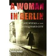 Woman in Berlin : Eight Weeks in the Conquered City - A Diary by Anonymous; Boehm, Philip, 9780805075403