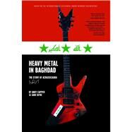 Heavy Metal in Baghdad : The Story of Acrassicauda by Capper, Andy; Vice Media, 9781416595403
