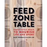 Feed Zone Table: Family-Style Meals to Nourish Life and Sport by Thomas, Biju, 9781937715403