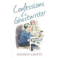 Confessions of a Ghostwriter by Crofts, Andrew, 9780007575404