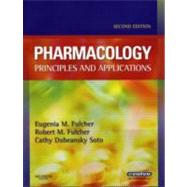 Pharmacology : Principles and Applications by Fulcher, Eugenia M., 9781416025405