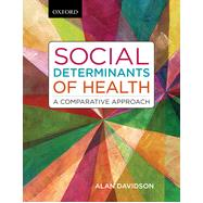 Social Determinants of Health A Comparative Approach by Davidson, Alan, 9780199005406