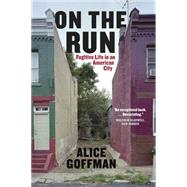 On the Run: Fugitive Life in an American City by Goffman, Alice, 9780226275406