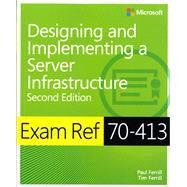 Exam Ref 70-413 Designing and Implementing a Server Infrastructure (MCSE) by Ferrill, Paul; Ferrill, Tim, 9780735685406