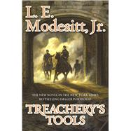 Treachery's Tools by Modesitt, Jr., L. E., 9780765385406