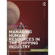 Managing Human Resources in the Shipping Industry by Fei; Jiangang, 9781138825406