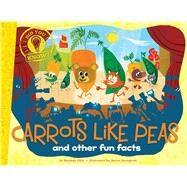Carrots Like Peas and other fun facts by Eliot, Hannah; Spurgeon, Aaron, 9781481435406